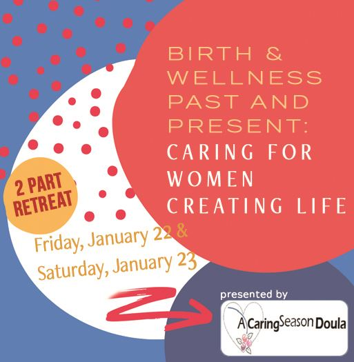 Birthing and Wellness Past and Present: Caring for Women Creating Life News Flash
